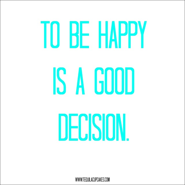 to be happy is a good decision